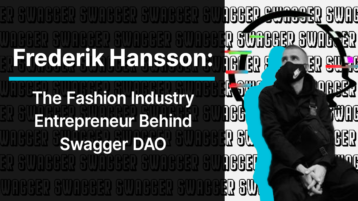 Frederik Hansson: The Fashion Industry Entrepreneur Behind Swagger DAO